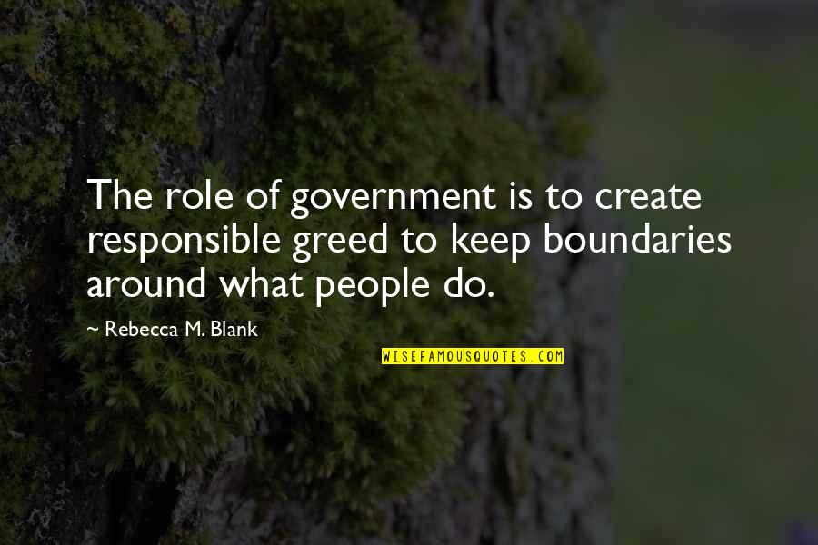 I Blank You Quotes By Rebecca M. Blank: The role of government is to create responsible