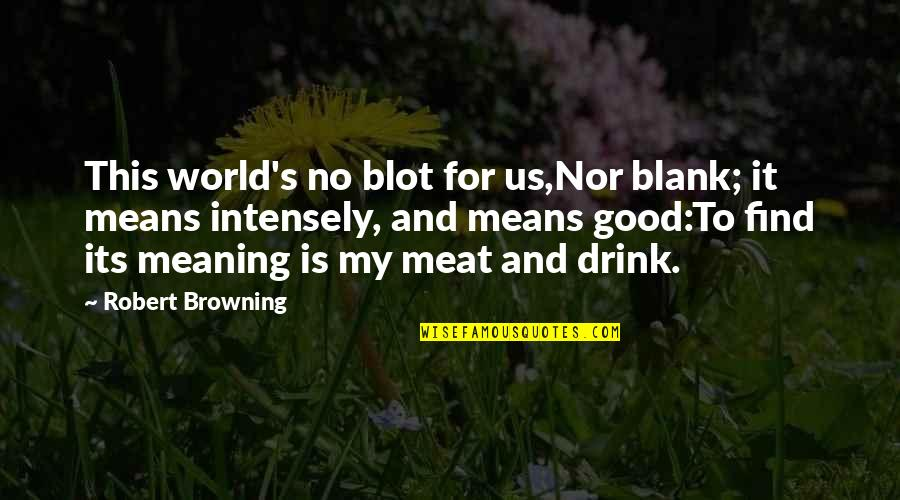 I Blank You Quotes By Robert Browning: This world's no blot for us,Nor blank; it