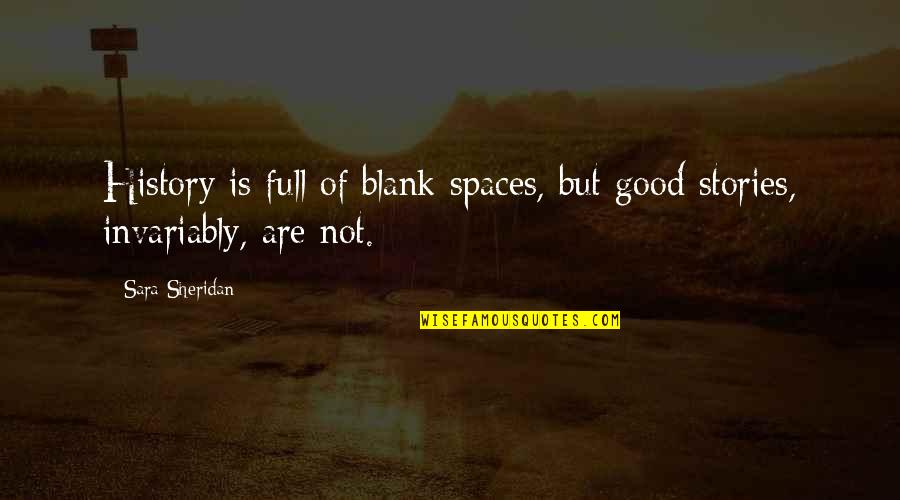 I Blank You Quotes By Sara Sheridan: History is full of blank spaces, but good