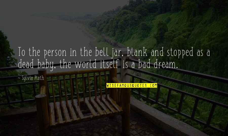 I Blank You Quotes By Sylvia Plath: To the person in the bell jar, blank