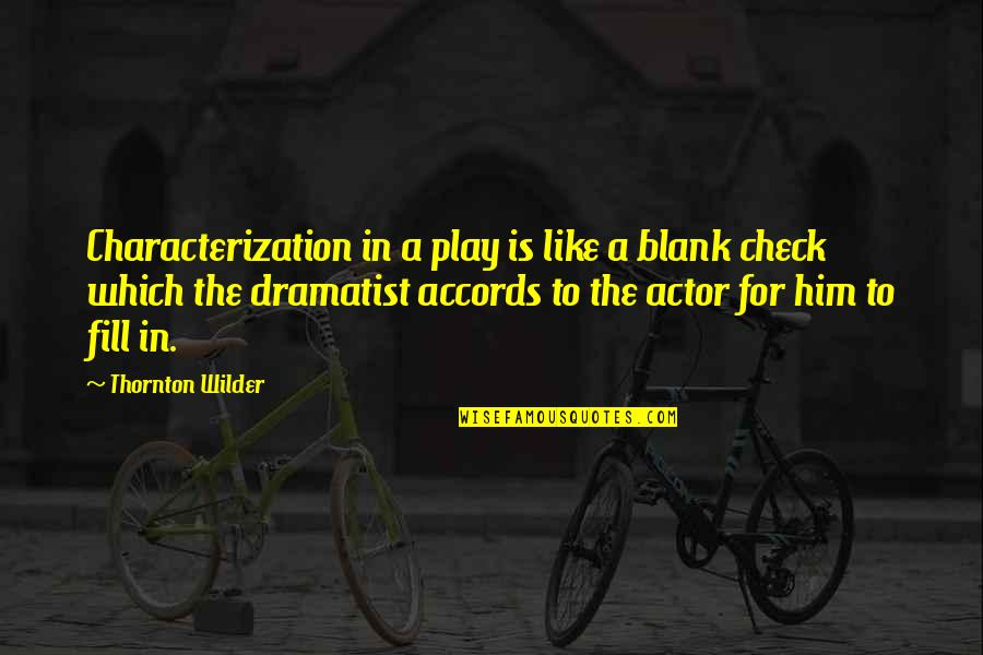 I Blank You Quotes By Thornton Wilder: Characterization in a play is like a blank