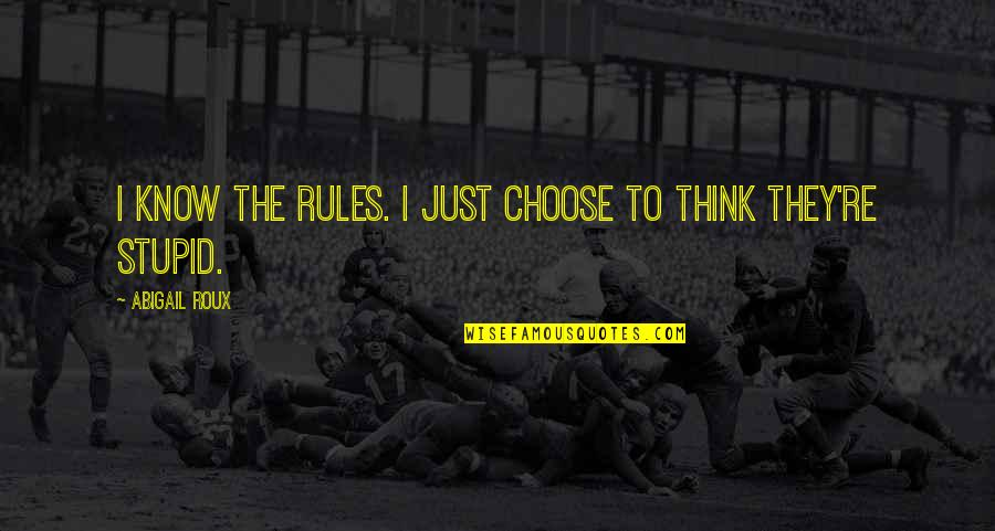 I Burn Quotes By Abigail Roux: I know the rules. I just choose to