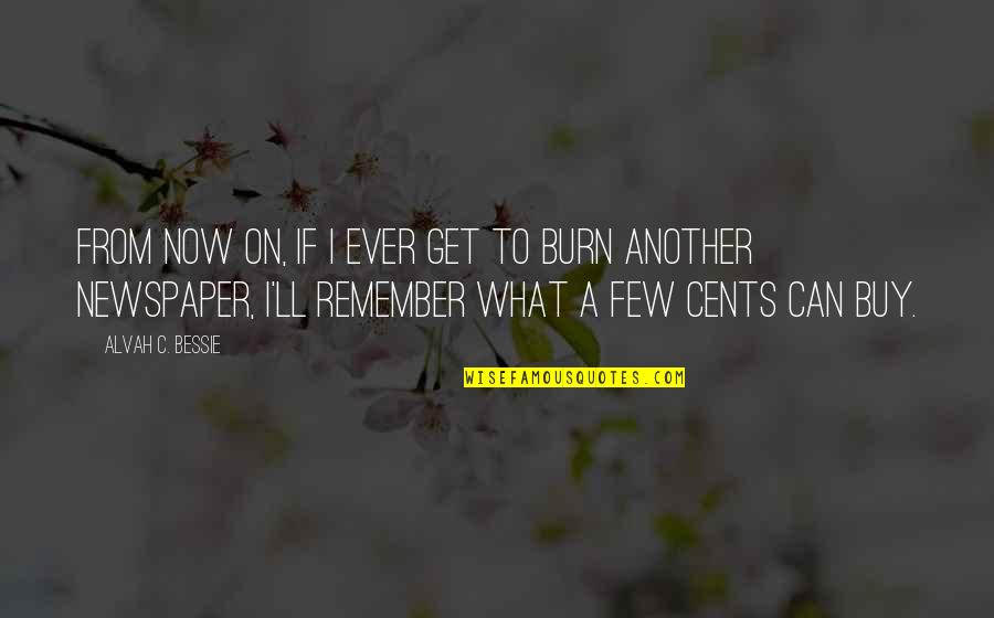 I Burn Quotes By Alvah C. Bessie: From now on, if I ever get to