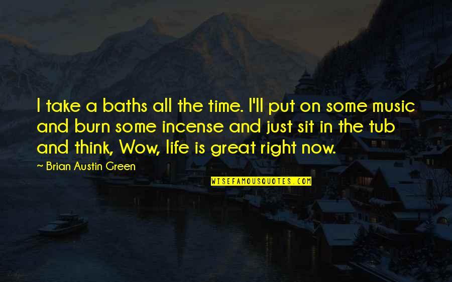 I Burn Quotes By Brian Austin Green: I take a baths all the time. I'll