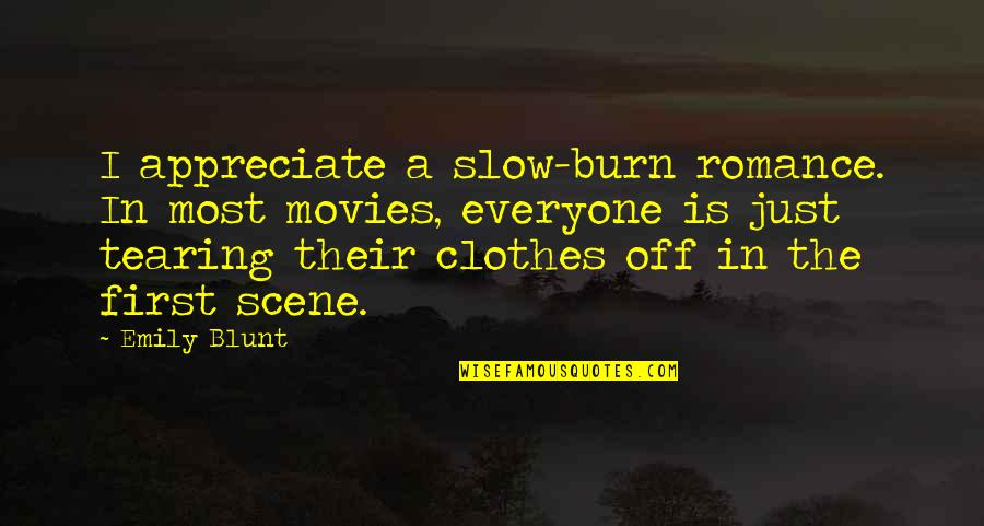 I Burn Quotes By Emily Blunt: I appreciate a slow-burn romance. In most movies,