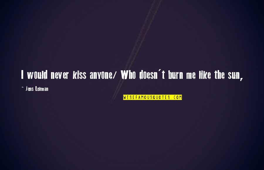 I Burn Quotes By Jens Lekman: I would never kiss anyone/ Who doesn't burn