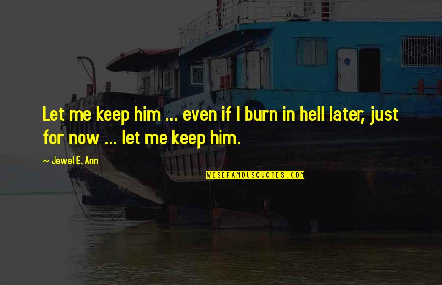 I Burn Quotes By Jewel E. Ann: Let me keep him ... even if I