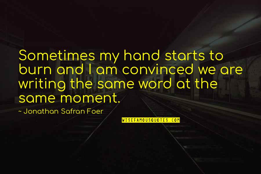 I Burn Quotes By Jonathan Safran Foer: Sometimes my hand starts to burn and I