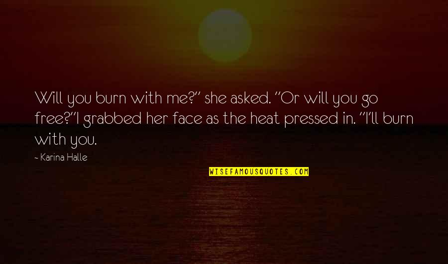 """I Burn Quotes By Karina Halle: Will you burn with me?"""" she asked. """"Or"""