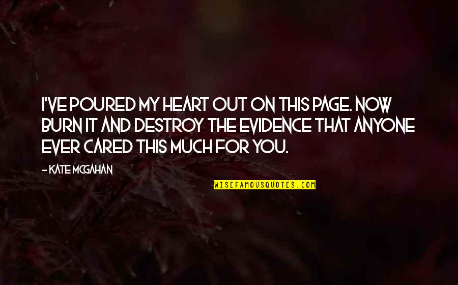 I Burn Quotes By Kate McGahan: I've poured my heart out on this page.
