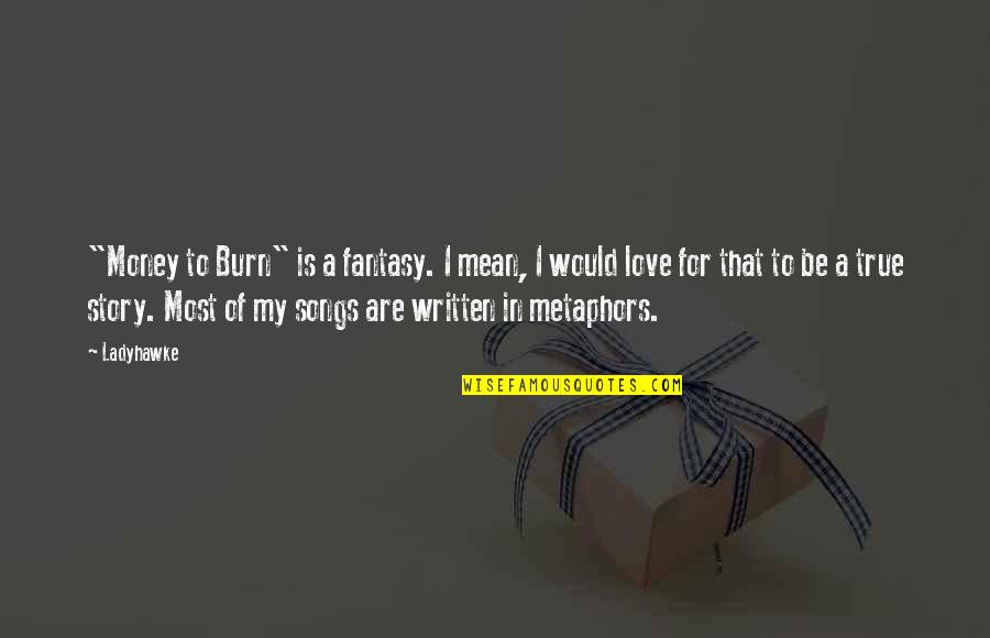 """I Burn Quotes By Ladyhawke: """"Money to Burn"""" is a fantasy. I mean,"""