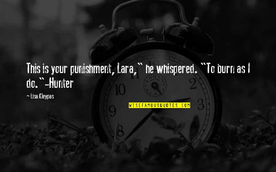 """I Burn Quotes By Lisa Kleypas: This is your punishment, Lara,"""" he whispered. """"To"""