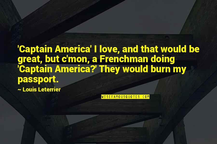 I Burn Quotes By Louis Leterrier: 'Captain America' I love, and that would be