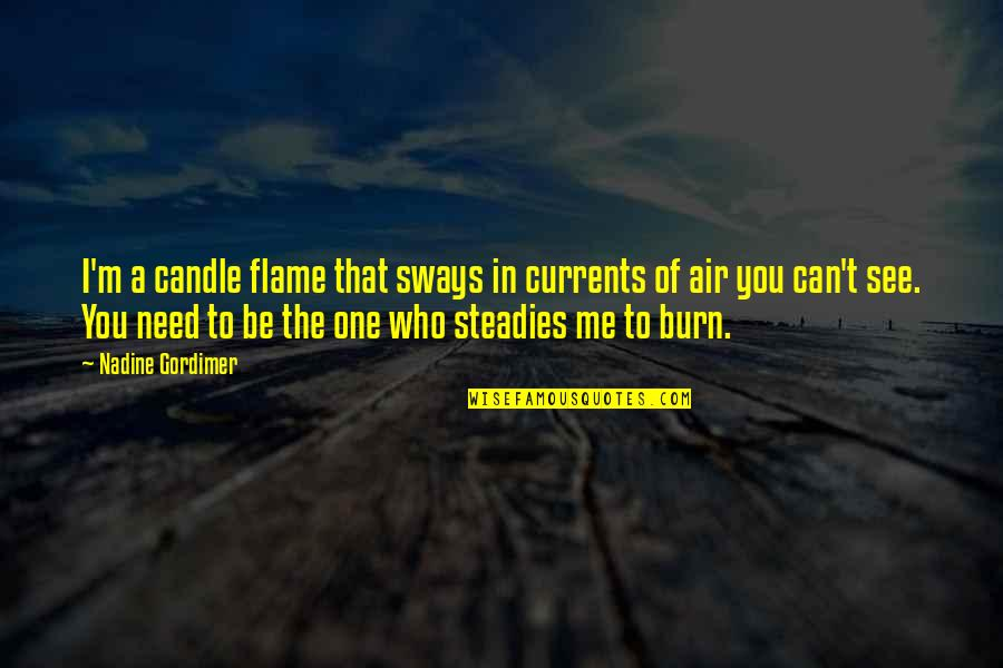 I Burn Quotes By Nadine Gordimer: I'm a candle flame that sways in currents