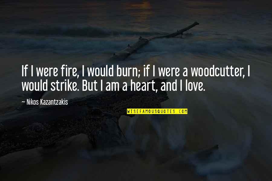 I Burn Quotes By Nikos Kazantzakis: If I were fire, I would burn; if