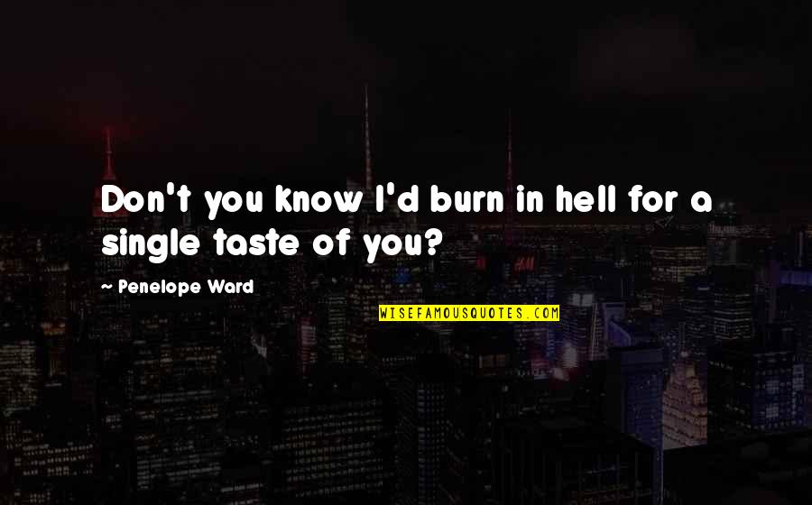 I Burn Quotes By Penelope Ward: Don't you know I'd burn in hell for