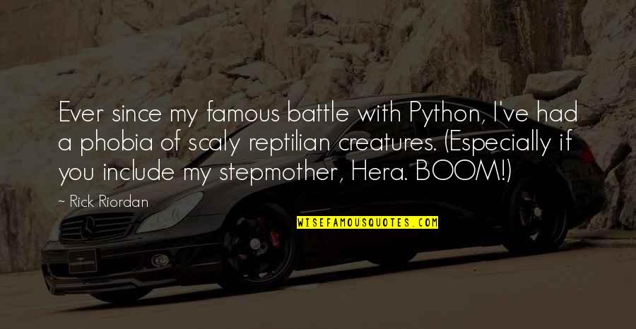 I Burn Quotes By Rick Riordan: Ever since my famous battle with Python, I've