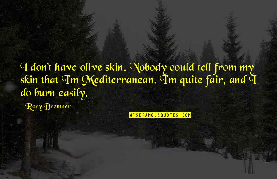 I Burn Quotes By Rory Bremner: I don't have olive skin. Nobody could tell