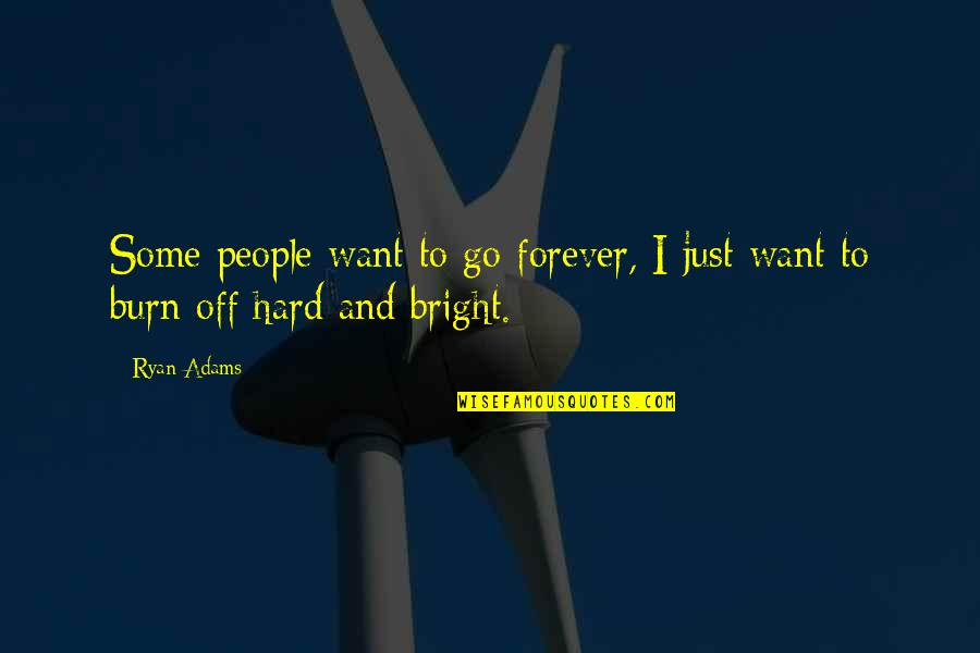 I Burn Quotes By Ryan Adams: Some people want to go forever, I just