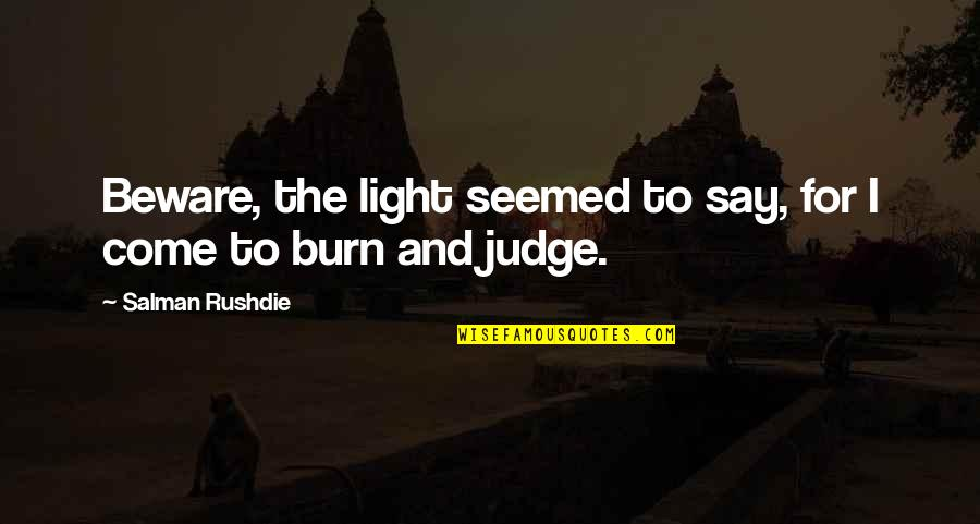 I Burn Quotes By Salman Rushdie: Beware, the light seemed to say, for I