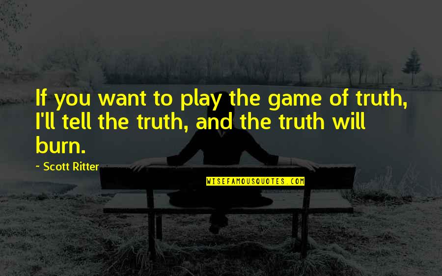 I Burn Quotes By Scott Ritter: If you want to play the game of