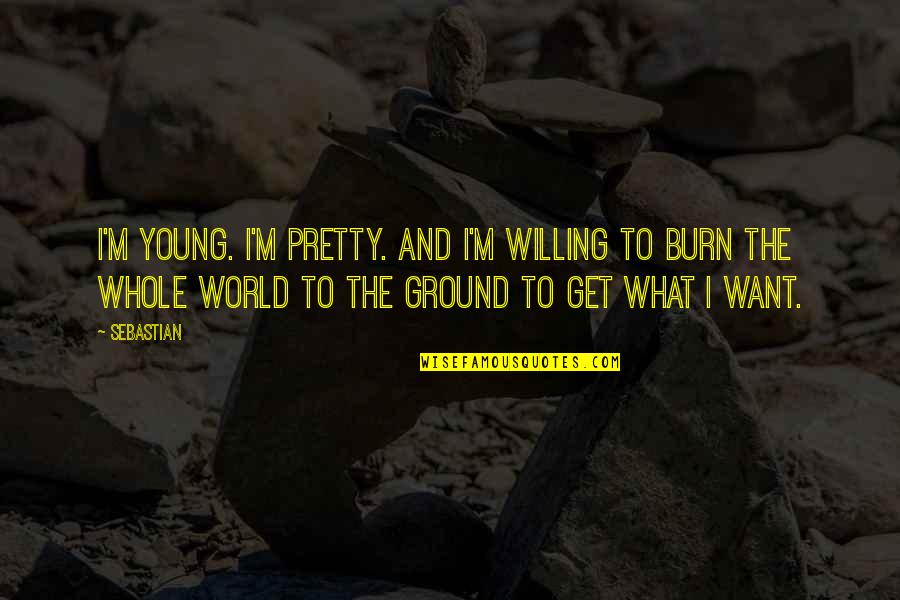 I Burn Quotes By SebastiAn: I'm young. I'm pretty. And I'm willing to