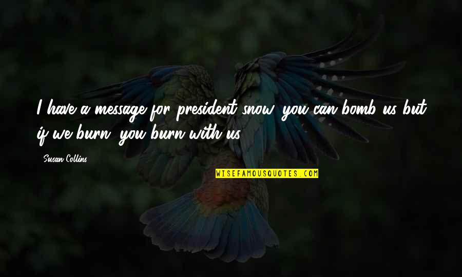 I Burn Quotes By Susan Collins: I have a message for president snow, you