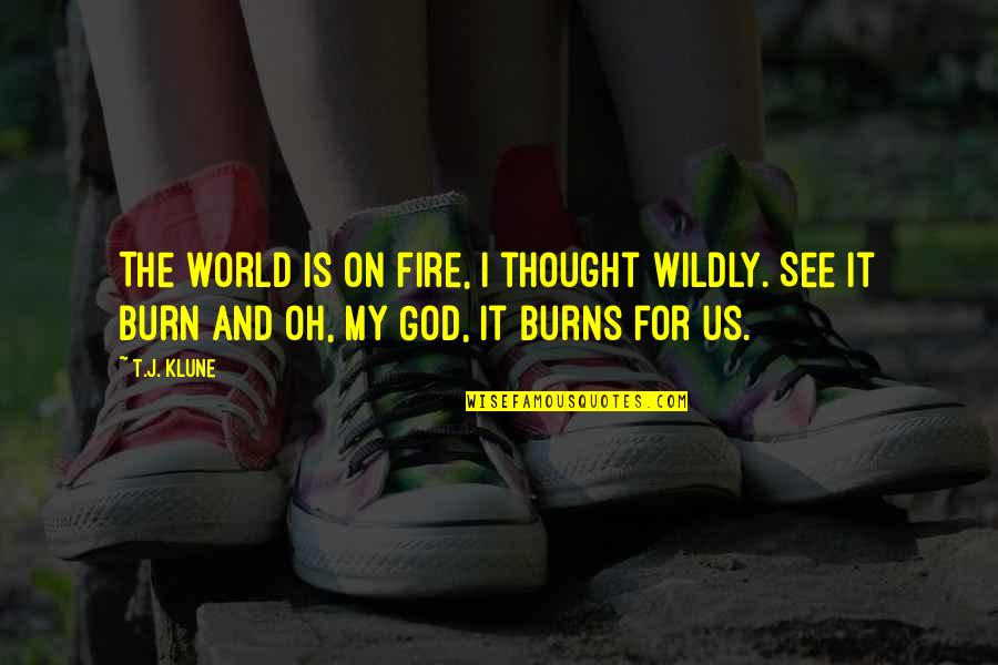 I Burn Quotes By T.J. Klune: The world is on fire, I thought wildly.