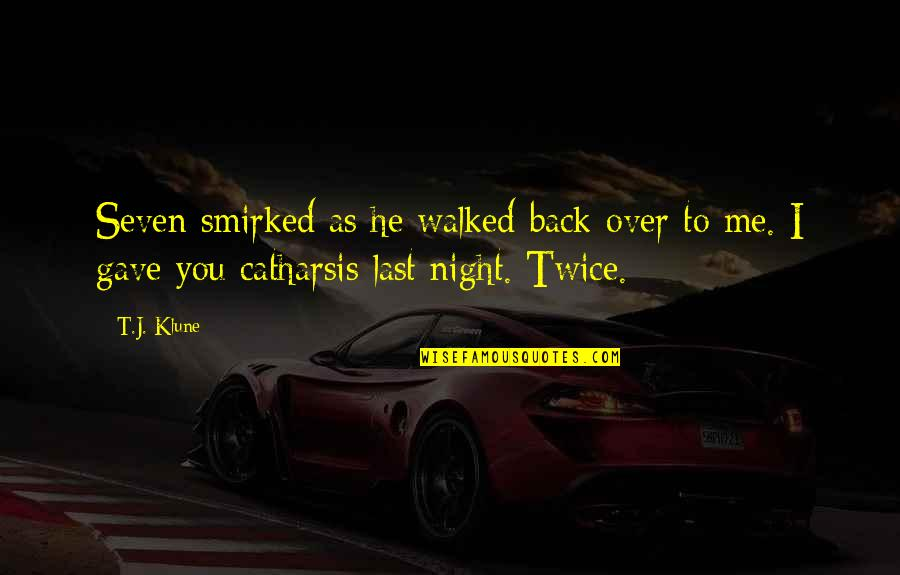 I Burn Quotes By T.J. Klune: Seven smirked as he walked back over to