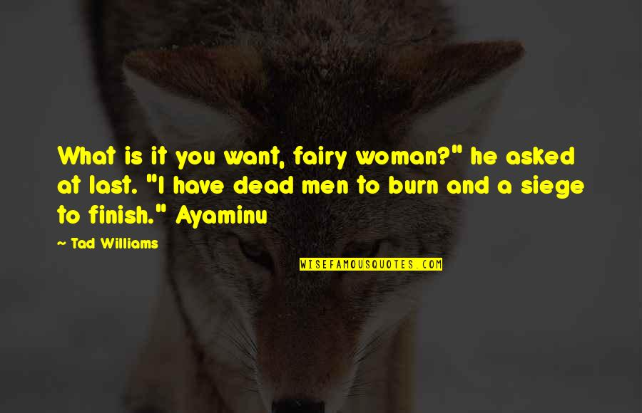 """I Burn Quotes By Tad Williams: What is it you want, fairy woman?"""" he"""