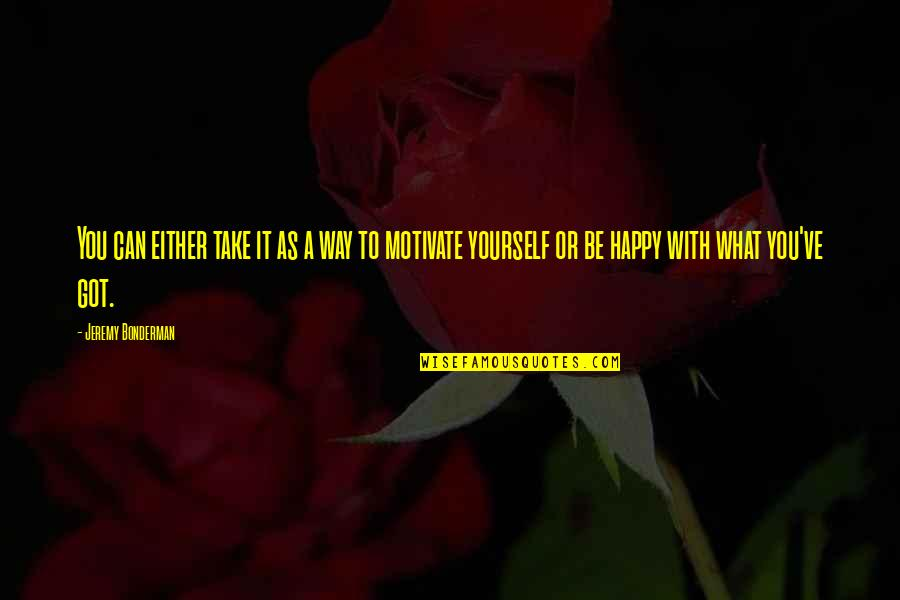 I Can Be Happy On My Own Quotes By Jeremy Bonderman: You can either take it as a way