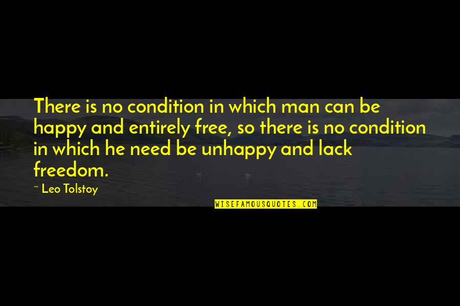 I Can Be Happy On My Own Quotes By Leo Tolstoy: There is no condition in which man can
