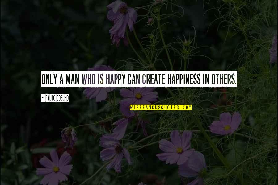 I Can Be Happy On My Own Quotes By Paulo Coelho: Only a man who is happy can create