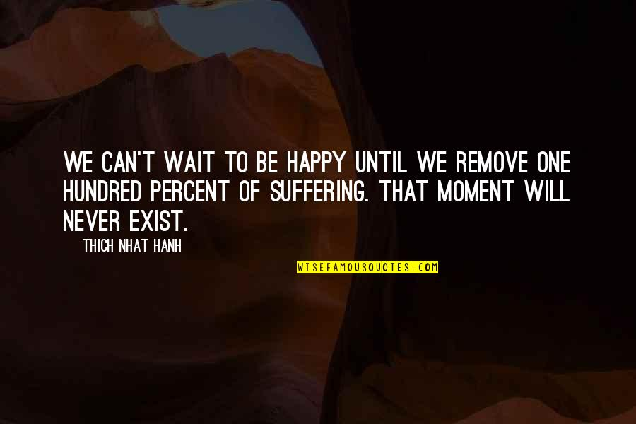 I Can Be Happy On My Own Quotes By Thich Nhat Hanh: We can't wait to be happy until we