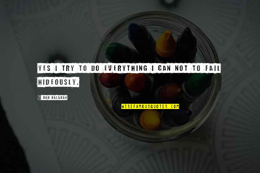 I Can Do Everything Quotes By Bob Balaban: Yes I try to do everything I can