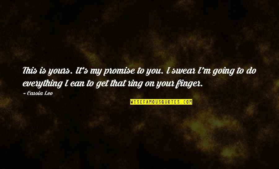 I Can Do Everything Quotes By Cassia Leo: This is yours. It's my promise to you.