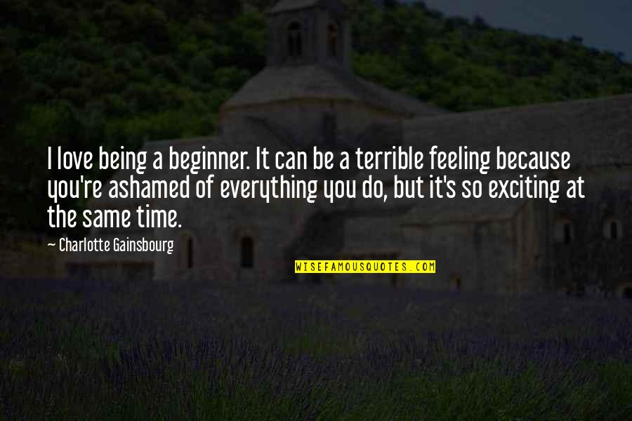 I Can Do Everything Quotes By Charlotte Gainsbourg: I love being a beginner. It can be