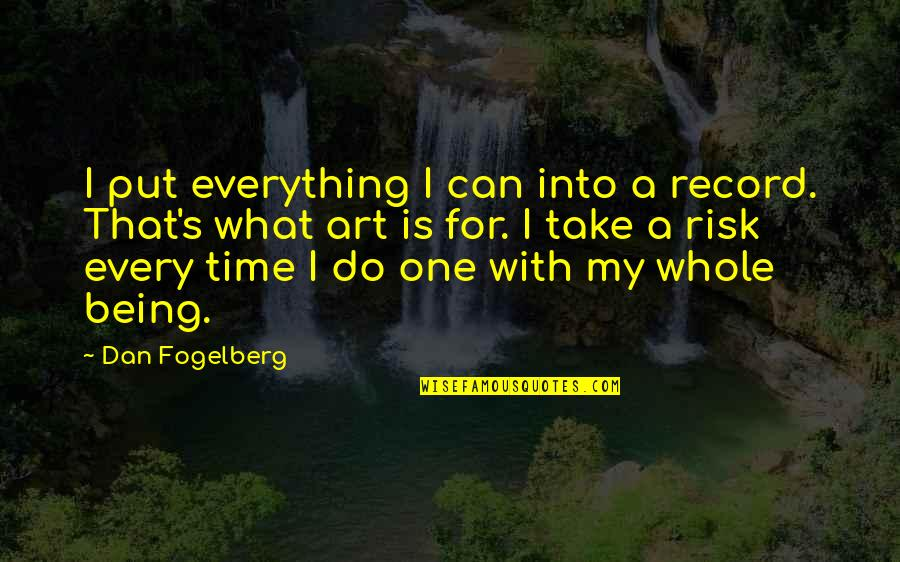 I Can Do Everything Quotes By Dan Fogelberg: I put everything I can into a record.