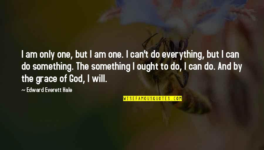 I Can Do Everything Quotes By Edward Everett Hale: I am only one, but I am one.