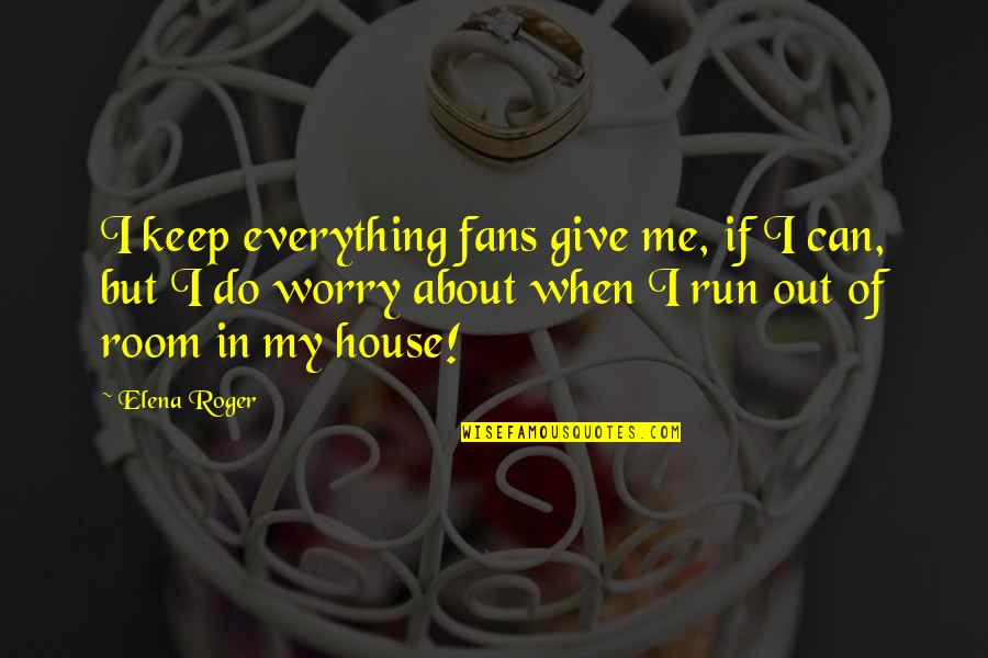 I Can Do Everything Quotes By Elena Roger: I keep everything fans give me, if I