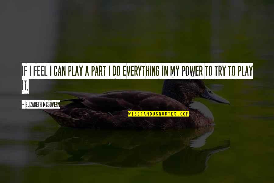 I Can Do Everything Quotes By Elizabeth McGovern: If I feel I can play a part