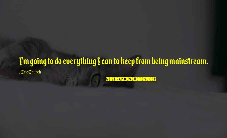 I Can Do Everything Quotes By Eric Church: I'm going to do everything I can to
