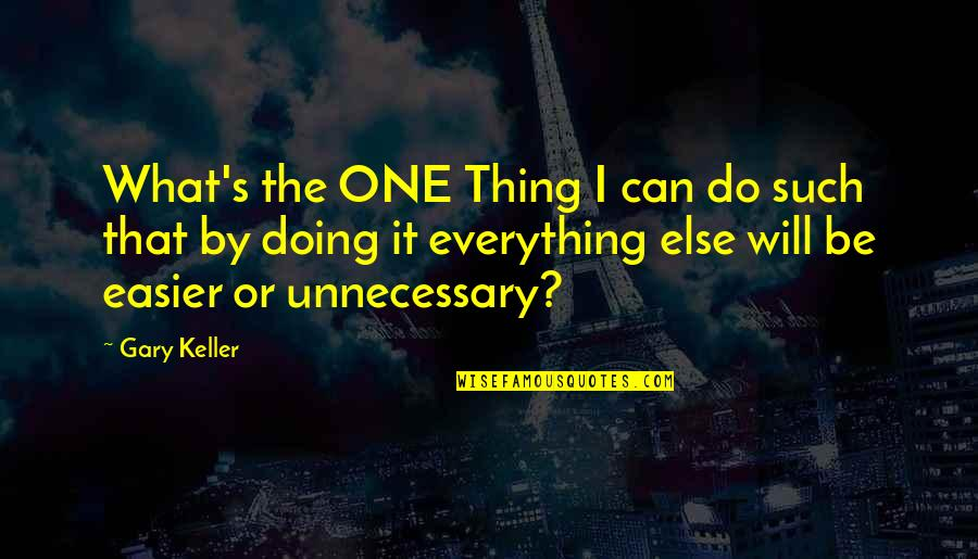 I Can Do Everything Quotes By Gary Keller: What's the ONE Thing I can do such