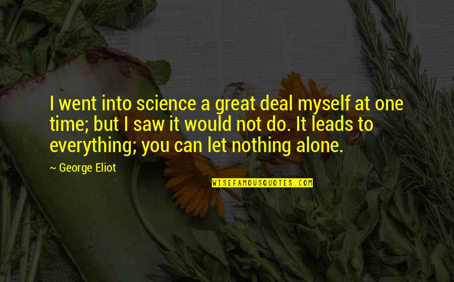 I Can Do Everything Quotes By George Eliot: I went into science a great deal myself