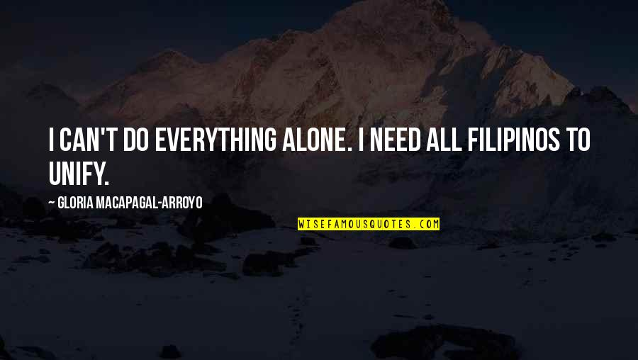 I Can Do Everything Quotes By Gloria Macapagal-Arroyo: I can't do everything alone. I need all