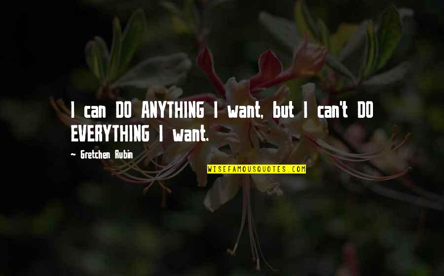 I Can Do Everything Quotes By Gretchen Rubin: I can DO ANYTHING I want, but I