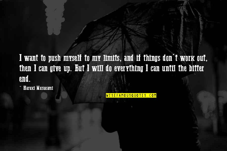 I Can Do Everything Quotes By Haruki Murakami: I want to push myself to my limits,