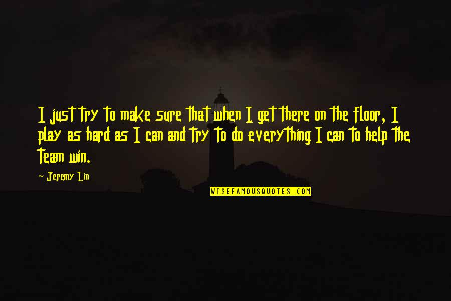 I Can Do Everything Quotes By Jeremy Lin: I just try to make sure that when