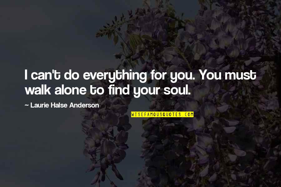 I Can Do Everything Quotes By Laurie Halse Anderson: I can't do everything for you. You must
