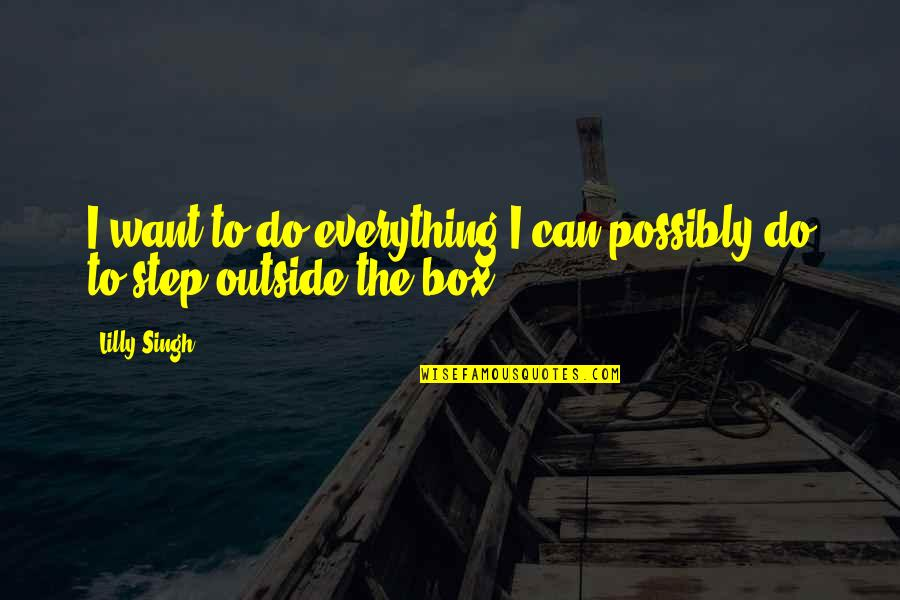 I Can Do Everything Quotes By Lilly Singh: I want to do everything I can possibly